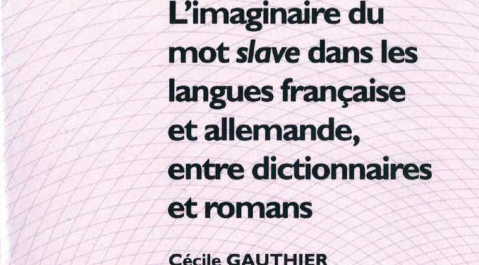 L'imaginaire du mot «slave» dans les langues française et allemande, entre dictionnaires et romans